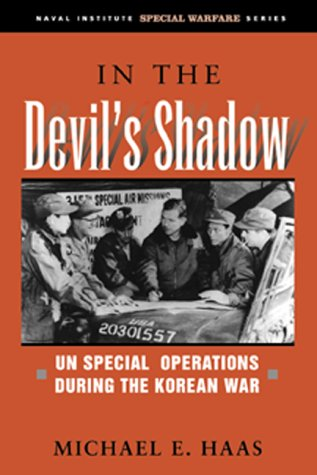 IN THE DEVIL'S SHADOW - U.N. Special Operations during the Korean War.: Haas, Michael E.