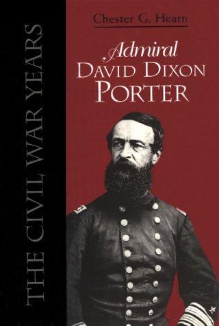 Admiral David Dixon Porter - The Civil War Years: Hearn, Chester G.
