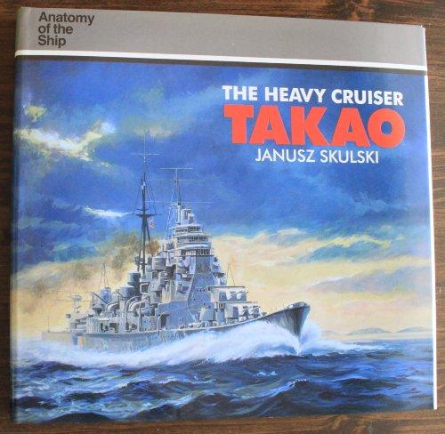 9781557503541: The Heavy Cruiser Takao (Anatomy of the Ship Series ...