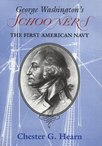 George Washington's Schooners: The First American Navy.: Hearn, Chester G.