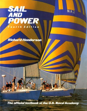 Sail and Power: The Official Textbook of the United States Naval Academy: Henderson, Richard, ...