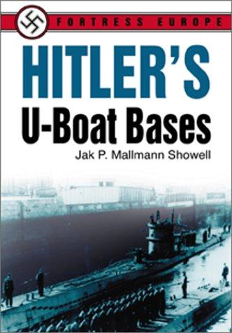 Hitler's U-Boat Bases: Showell, Jak P. Mallmann