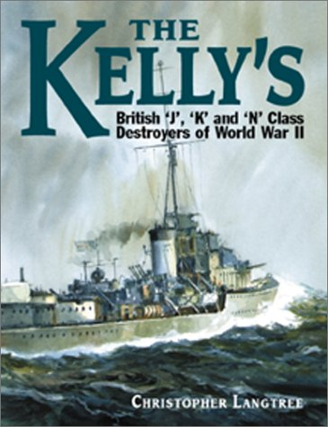 9781557504227: The Kelly's: British J, K, and N Class Destroyers of Ww II