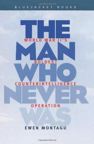 9781557504487: Man Who Never Was: World War II's Boldest Counterintelligence Operation (Bluejacket Books)