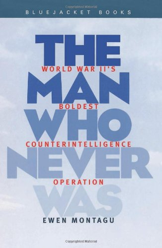 9781557504487: Man Who Never Was: World War II's Boldest Counterintelligence Operation (Bluejacket Books)