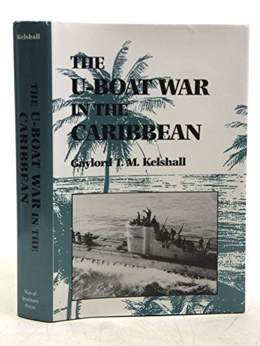 The U-Boat War in the Caribbean: Kelshall, Gaylord