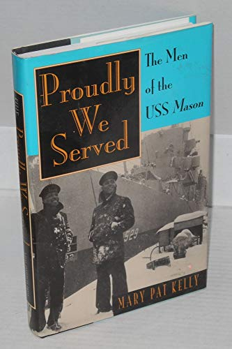 Proudly We Served: The Men of the USS Mason: Kelly, Mary Pat