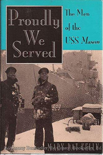Proudly We Served: The Men of the USS Mason 9781557504531 Traces the enlistment, training, and selection of 10 of the 12 African Americans to be aboard the first ship during World War II whose e