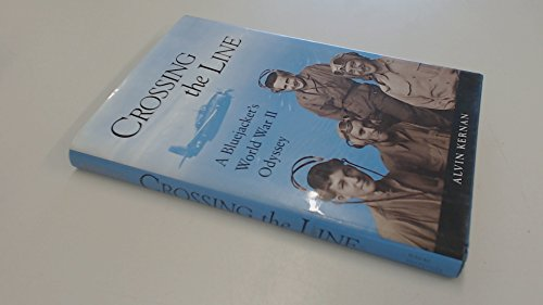 Crossing the Line: A Blue Jacket's World War II Odyssey (inscribed by the author): Alvin Kernan