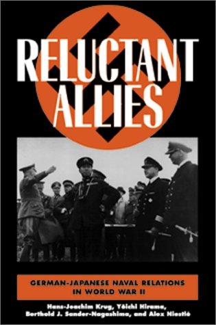 Reluctant Allies : German-Japanese Naval Cooperation During: Hans-Joachim Krug; Berthold