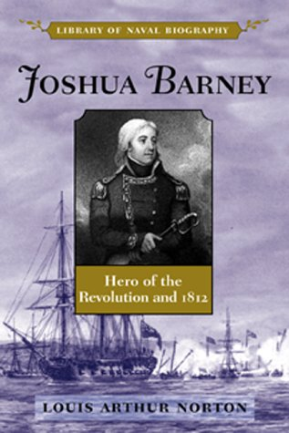 Joshua Barney: Hero of the Revolution and 1812.