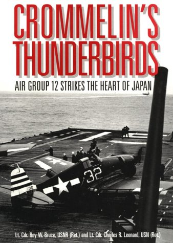 Crommelin's Thunderbirds: Air Group 12 Strikes the Heart of Japan: Bruce, Roy W., and Charles ...