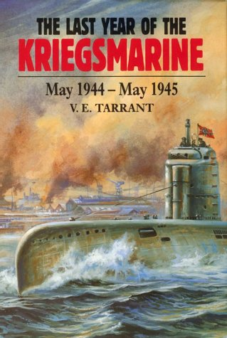 9781557505101: The Last Year of the Kriegsmarine, May 1944-May 1945