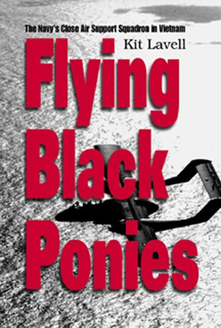 Flying Black Ponies: The Navy's Close Air Support Squadron in Vietnam: Lavell, Kit