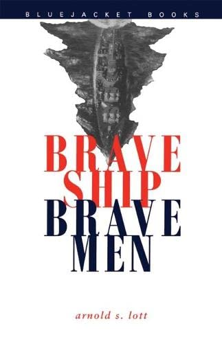 Brave Ship, Brave Men (Bluejacket Books) (1557505233) by Lott, Arnold S.