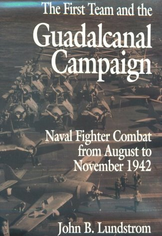9781557505262: The First Team and the Guadalcanal Campaign: Naval Fighter Combat from August to November 1942