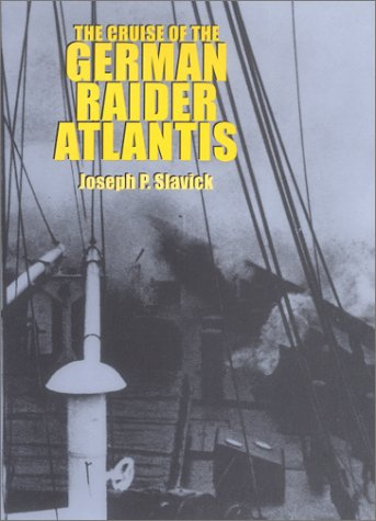 CRUISE OF THE GERMAN RAIDER ATLANTIS: Slavick, Joseph P.