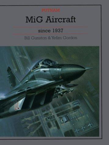 Mig Aircraft Since 1937: Gunston, Bill;Gordon, Yefim