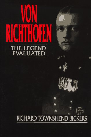 Von Richthofen: The Legend Evaluated: Richard Townshend Bickers