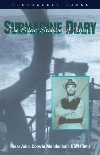 Submarine Diary The Silent Stalking of Japan: Mendenhall, Corwin (Rear