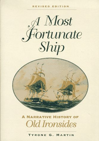 A Most Fortunate Ship: A Narrative History of Old Ironsides: Martin, Tyrone G.