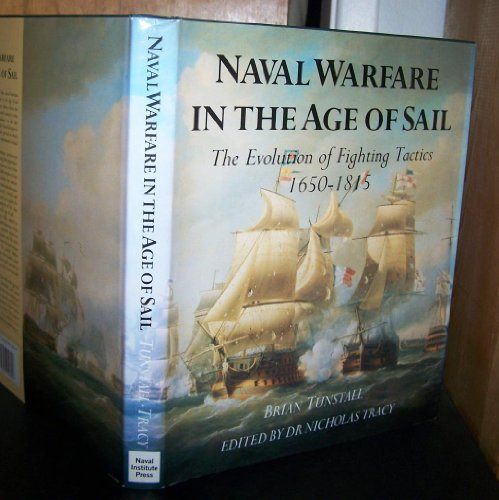 NAVAL WARFARE IN THE AGE OF SAIL: THE EVOLUTION OF FIGHTING TACTICS 1650-1815: Tunstall, Brian