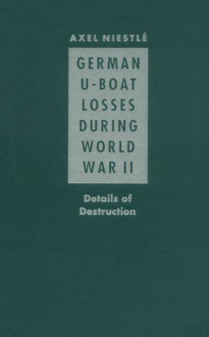 German U-Boat Losses During World War II: Details of Destruction: Niestle, Axel