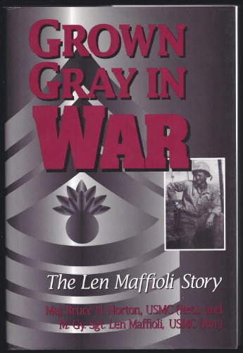 Grown Gray in War: The Len Maffioli Story (SIGNED): Norton, Bruce H. & Len Maffioli