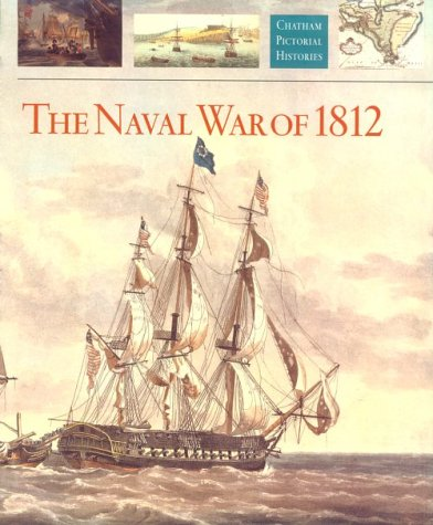 Naval War of 1812. (Chatham Pictorial Histories).