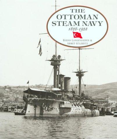 The Ottoman Steam Navy, 1828-1923: Langensiepen, Bernd, Guleryuz,