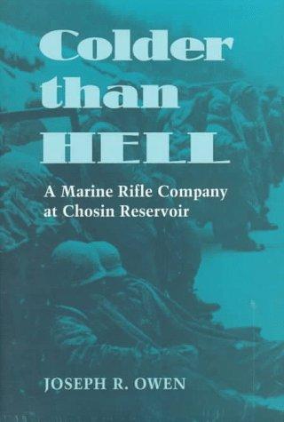 A Marine Rifle Company at Chosin Reservoir; Colder Than Hell: Owen, Joseph R. & Raymond G. Davis