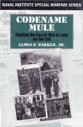 Codename Mule: Fighting the Secret War in Laos for the CIA: Parker, James E. Jr.