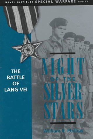 Night of the Silver Stars: The Battle of Lang Vei: Phillips, William R.