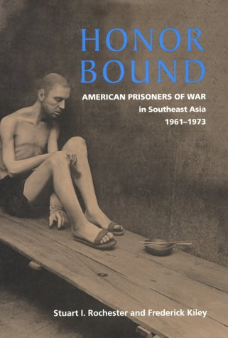 Honor Bound: American Prisoners of War in Southeast Asia, 1961-1973: Rochester, Stuart I. & ...