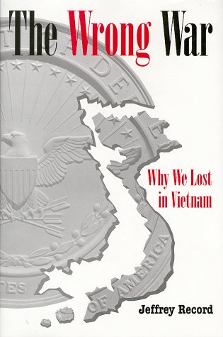 THE WRONG WAR : WHY WE LOST IN VIETNAM: Jeffrey Record