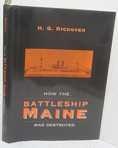 How the Battleship Maine Was Destroyed: Hyman George Rickover