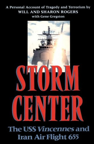 Storm Center : The USS Vincennes and Iran Air Flight 655 : A Personal Account of Tragedy and ...