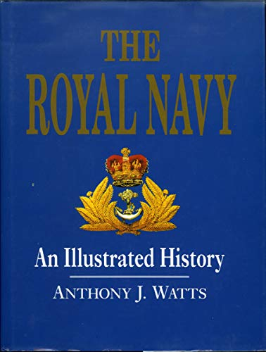 The Royal Navy : An Illustrated History: Watts, Anthony J.