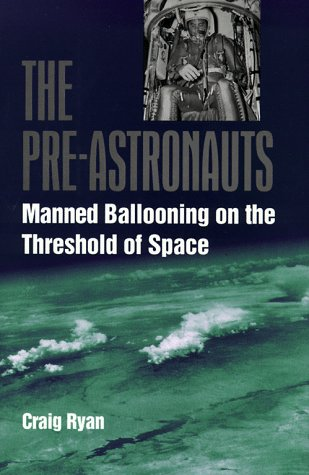 The Pre-Astronauts: Manned Ballooning on the Threshold of Space [signed by Capt Joe Kittinger]