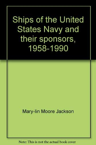 Ships of the United States Navy & Their Sponsors 1858-1990.: Jackson & Beecher (ed).
