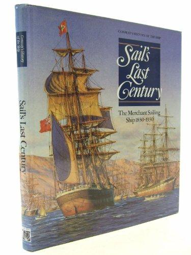 9781557507570: Sail's Last Century: The Merchant Sailing Ship 1830-1930 (Conway's History of the Ship)