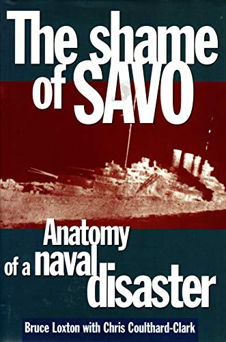 The Shame of Savo: Anatomy of a Naval Disaster: Loxton, Bruce; Coulthard-Clark, C. D.