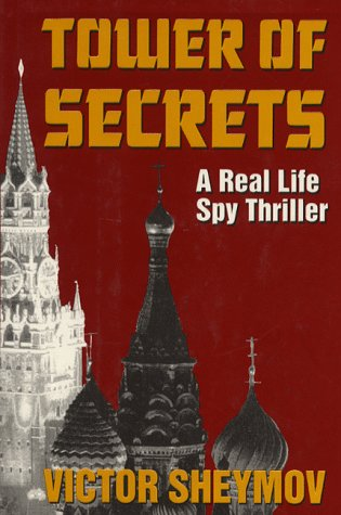 Tower of Secrets: A Real Life Spy Thriller: Sheymov, Victor
