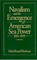 Navalism and the Emergence of American Sea Power, 1882-1893