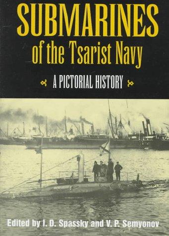 Submarines of the Tsarist Navy: Spassky, I. D., and V. P. Semyonov with Norman Polmar, editors