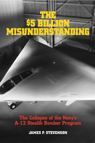 9781557507778: The 5 Billion Dollar Misunderstanding: The Collapse of the Navy's A-12 Stealth Bomber Program