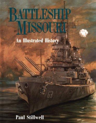 Battleship Missouri: An Illustrated History: Paul Stillwell; Illustrator-Alan