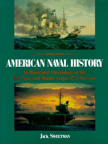 9781557507853: American Naval History: An Illustrated Chronology of the U.S. Navy and Marine Corps, 1775-Present