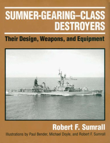 9781557507860: Sumner-Gearing-Class Destroyers: Their Design, Weapons, and Equipment