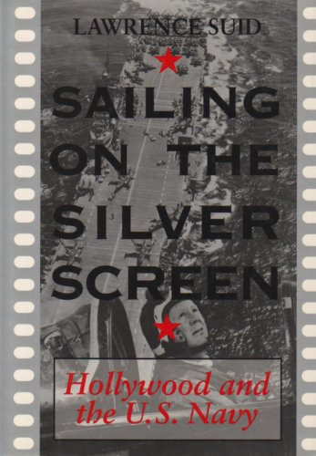 Sailing on the Silver Screen: Hollywood and the U.S. Navy: Suid, Lawrence